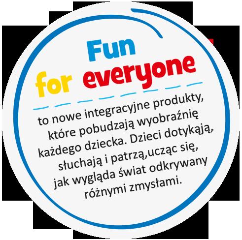 Fun for everyone - to nowe integracyjne produkty, które pobudzają wyobraźnię każdego dziecka. Dzieci dotykają, słuchają i patrzą, ucząc się, jak wygląda świat odkrywany różnymi zmysłami.
